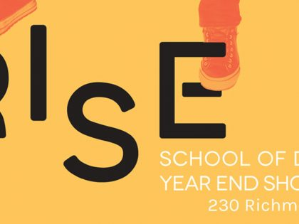 RISE: George Brown College School of Design Year End Show 2018